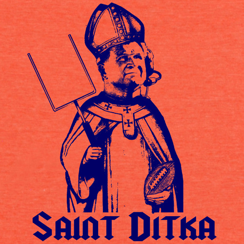 """Saint Ditka be praised!"""